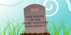 The Death of Music Industry as We Knew It